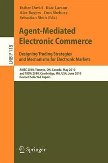 Agent-Mediated Electronic Commerce. Designing Trading Strategies and Mechanisms for Electronic Markets: AMEC 2010, Toronto, ON, Canada, May 10, 2010, and TADA 2010, Cambridge, MA, USA, June 7, 2010, Revised Selected Papers