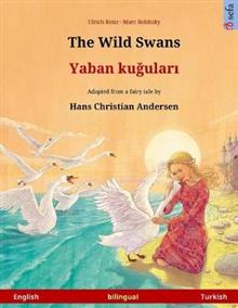 The Wild Swans - Yaban kuudhere. Bilingual children's book adapted from a fairy tale by Hans Christian Andersen (English - Turkish)