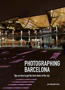 Photographing Barcelona: Tips on how to get the best shots of the city