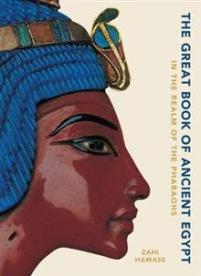 The Great Book of Ancient Egypt New Edition: In the Realm of the Pharaohs