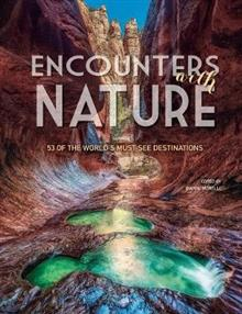 Encounters with Nature: 53 of the World's Must-See Destinations