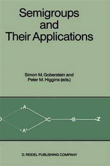 Semigroups and Their Applications: Proceedings of the International Conference Algebraic Theory of Semigroups and Its Applications held at the California State University, Chico, April 10-12, 1986
