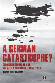 A German Catastrophe?: German historians and the Allied Bombings, 1945-2010