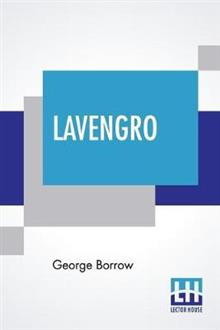 Lavengro: The Scholar-The Gypsy-The Priest With An Introduction By Theodore Watts