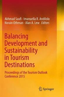 Balancing Development and Sustainability in Tourism Destinations: Proceedings of the Tourism Outlook Conference 2015
