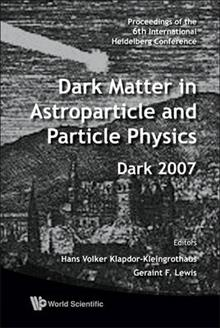 Dark Matter In Astroparticle And Particle Physics - Proceedings Of The 6th International Heidelberg Conference