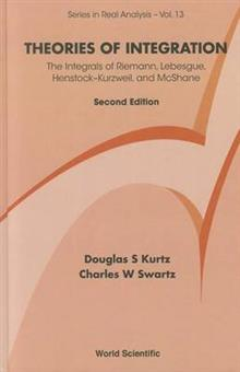 Theories Of Integration: The Integrals Of Riemann, Lebesgue, Henstock-kurzweil, And Mcshane (2nd Edition)
