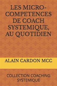 Les Micro-Competences de Coach Systemique, Au Quotidien: Collection Coaching Systemique