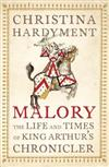 Malory: The Life and Times of King Arthur's Chronicler