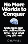 No More Worlds to Conquer: Sixteen People Who Defined Their Time - and What They Did Next