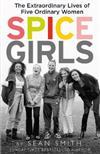 Spice Girls: The Extraordinary Lives of Five Ordinary Women