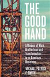 The Good Hand: A Memoir of Work, Brotherhood and Transformation in an American Boomtown
