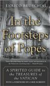 In The Footsteps Of Popes: A Spirited Guide to the Treaures of the Vatican
