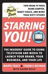 Starring You!: The Insiders' Guide to Using Television and Media to Launch Your Brand, Your Business, and Your Life