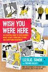 Wish You Were Here: An Essential Guide to Your Favorite Music Scenes-from Punk to Indie and Everything in Between