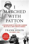 I Marched With Patton: A Firsthand Account of World War II Alongside Oneof the U.S. Army's Greatest Generals [Large Print]