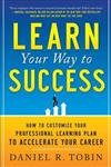 Learn Your Way to Success: How to Customize Your Professional Learning Plan to Accelerate Your Career