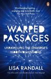 Warped Passages: Unravelling the Universe's Hidden Dimensions