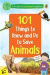 101 Things to Know and Do to Save Animals (The Green World)