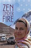 Zen Under Fire: A New Zealand Woman's Story Of Love & War InAfghanistan