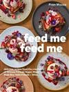 Feed Me Feed Me: Delicious recipes from the creators of Winona Forever, Sugar, Major Tom, Rude Boy, Hello Friends + Allies...