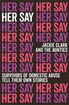 Her Say: Survivors of Domestic Abuse Tell Their Own Stories