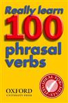 Really Learn 100 Phrasal Verbs: Learn the 100 most frequent and useful phrasal verbs in English in six easy steps