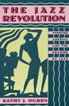 The Jazz Revolution: Twenties America and the Meaning of Jazz