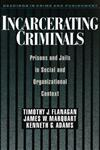Incarcerating Criminals: Prisons and Jails in Social and Organizational Context
