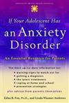 If Your Adolescent Has an Anxiety Disorder: An Essential Resource for Parents