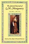 The Selected Journals of L. M. Montgomery: Volume I: 1889-1910