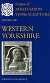 Corpus of Anglo-Saxon Stone Sculpture Volume VIII, Western Yorkshire