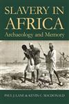 Slavery in Africa: Archaeology and Memory