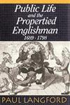 Public Life and the Propertied Englishman 1689-1798: The Ford Lectures Delivered in the University of Oxford 1990