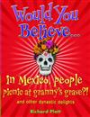 Would You Believe...in Mexico people picnic at granny's grave?!: and other dynastic delights