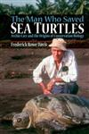 The Man Who Saved Sea Turtles: Archie Carr and the Origins of Conservation Biology