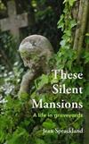 These Silent Mansions: A life in graveyards
