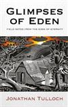Glimpses of Eden: Field notes from the edge of eternity