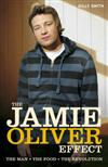 The Jamie Oliver Effect: The Man. The Food. The Revolution