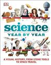 Science Year by Year: A visual history, from stone tools to space travel