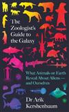 The Zoologist's Guide to the Galaxy: What Animals on Earth Reveal about Aliens - and Ourselves