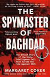 The Spymaster of Baghdad: The Untold Story of the Elite Intelligence Cell that Turned the Tide against ISIS