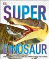 SuperDinosaur: The Biggest, Fastest, Coolest Prehistoric Creatures