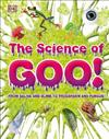The Science of Goo!: From Saliva and Slime to Frogspawn and Fungus