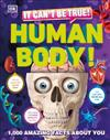 It Can't Be True! Human Body!: 1,000 Amazing Human Body Facts