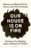 Our House is on Fire: Scenes of a Family and a Planet in Crisis