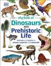 My Book of Dinosaurs and Prehistoric Life: Animals and plants to amaze, surprise, and astonish!
