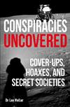 Conspiracies Uncovered: Cover-ups, Hoaxes and Secret Societies