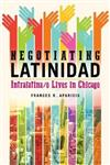 Negotiating Latinidad: Intralatina/o Lives in Chicago
