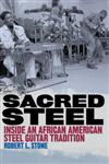 Sacred Steel: Inside an African American Steel Guitar Tradition